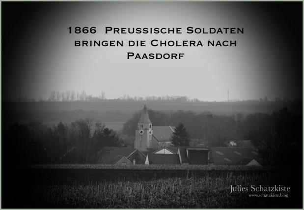 1866 – Preußische Soldaten bringen die Cholera nach Paasdorf (Niederösterreich)