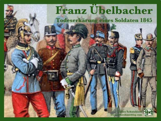 Franz Übelbacher – Todeserklärung eines Soldaten1845